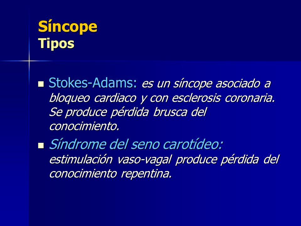 Síncope Tipos Stokes-Adams: es un síncope asociado a bloqueo cardiaco y con esclerosis coronaria. Se produce pérdida brusca del conocimiento. Stokes-A