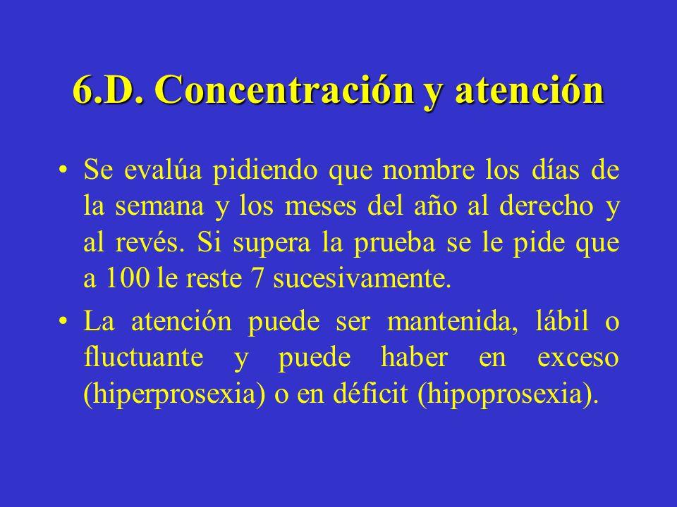 6.D. Concentración y atención Se evalúa pidiendo que nombre los días de la semana y los meses del año al derecho y al revés. Si supera la prueba se le