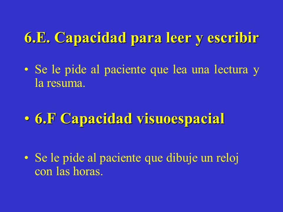 6.E. Capacidad para leer y escribir Se le pide al paciente que lea una lectura y la resuma. 6.F Capacidad visuoespacial6.F Capacidad visuoespacial Se