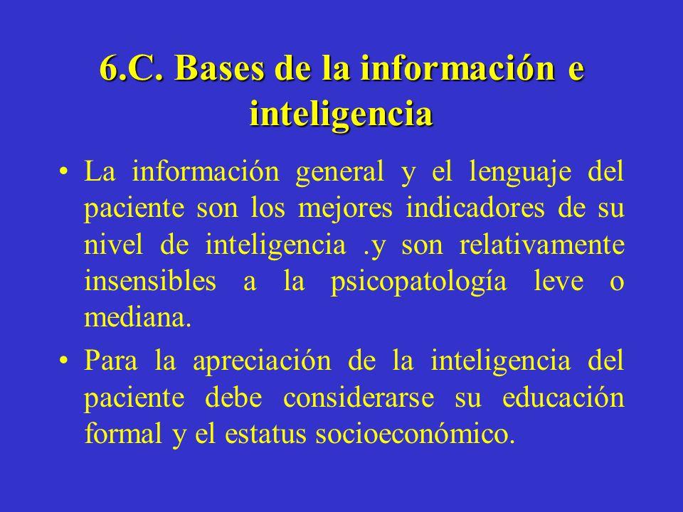 6.C. Bases de la información e inteligencia La información general y el lenguaje del paciente son los mejores indicadores de su nivel de inteligencia.