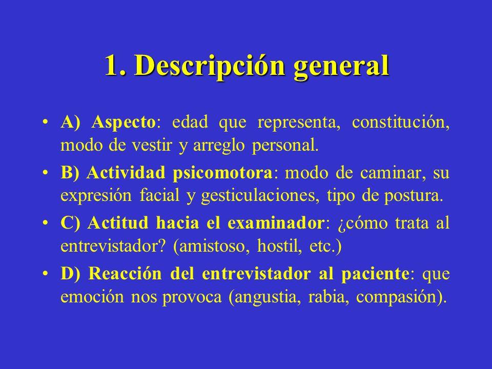 1. Descripción general A) Aspecto: edad que representa, constitución, modo de vestir y arreglo personal. B) Actividad psicomotora: modo de caminar, su