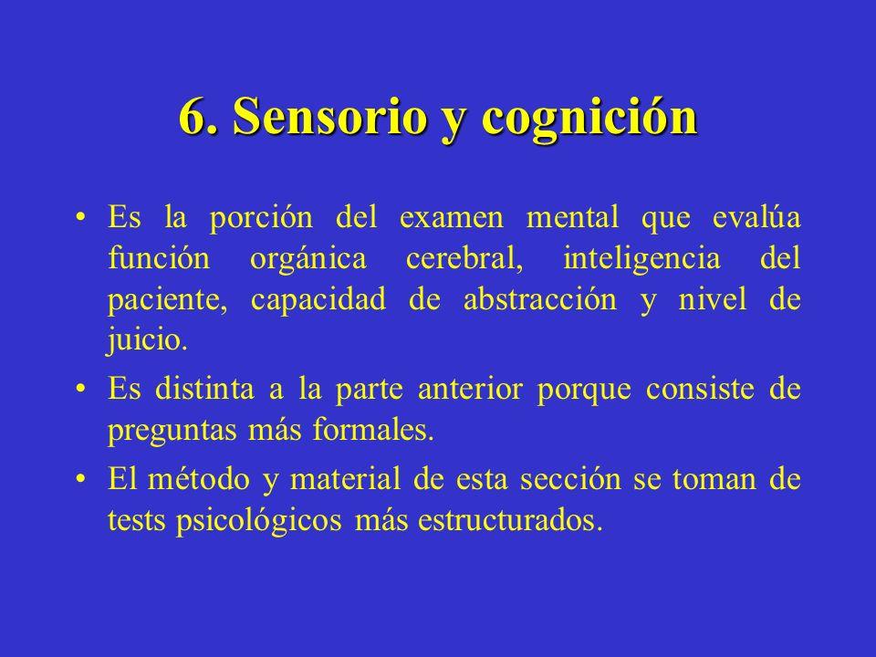 6. Sensorio y cognición Es la porción del examen mental que evalúa función orgánica cerebral, inteligencia del paciente, capacidad de abstracción y ni