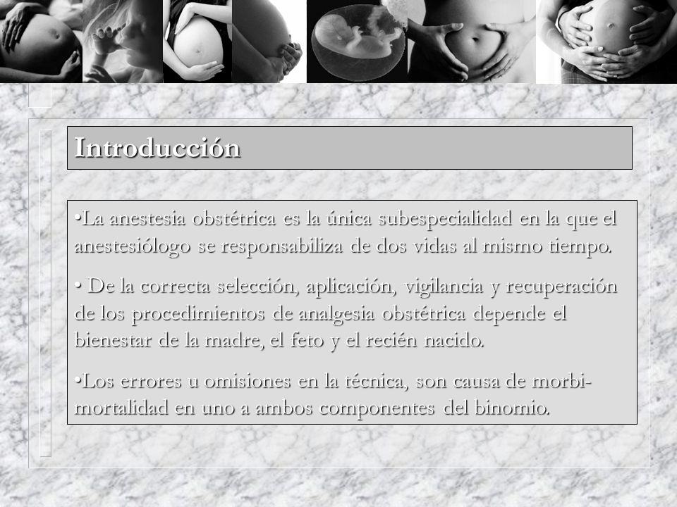 Introducción La anestesia obstétrica es la única subespecialidad en la que el anestesiólogo se responsabiliza de dos vidas al mismo tiempo.La anestesi