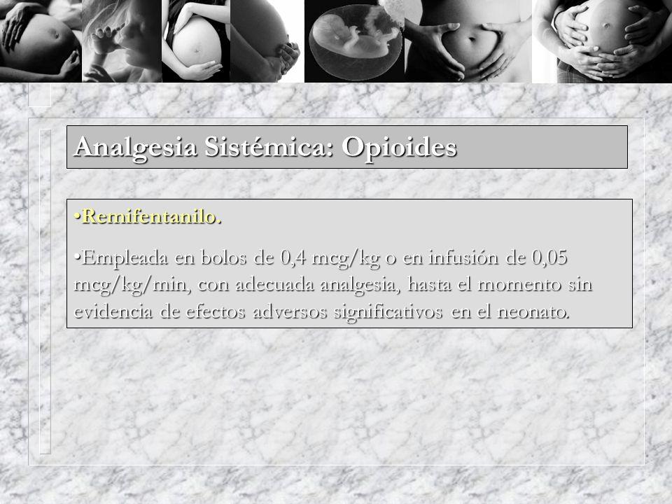 Analgesia Sistémica: Opioides Remifentanilo.Remifentanilo. Empleada en bolos de 0,4 mcg/kg o en infusión de 0,05 mcg/kg/min, con adecuada analgesia, h