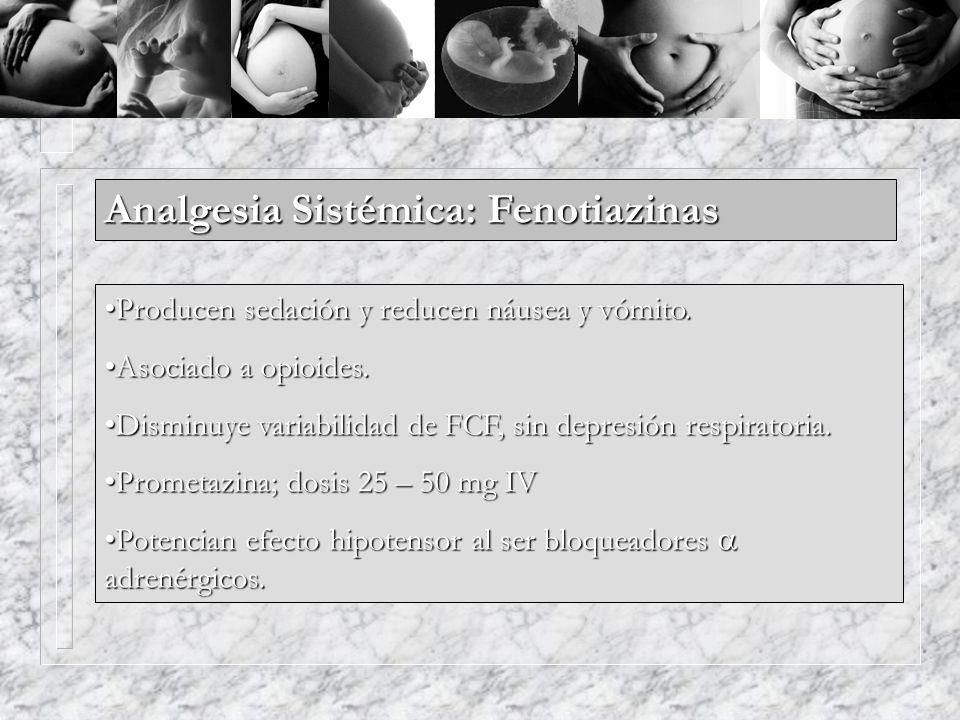 Analgesia Sistémica: Fenotiazinas Producen sedación y reducen náusea y vómito.Producen sedación y reducen náusea y vómito. Asociado a opioides.Asociad