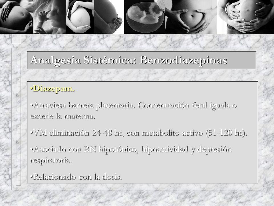 Analgesia Sistémica: Benzodiazepinas Diazepam.Diazepam. Atraviesa barrera placentaria. Concentración fetal iguala o excede la materna.Atraviesa barrer