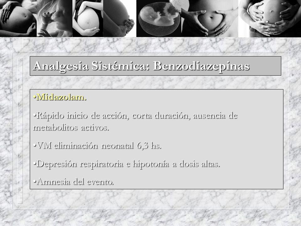 Analgesia Sistémica: Benzodiazepinas Midazolam.Midazolam. Rápido inicio de acción, corta duración, ausencia de metabolitos activos.Rápido inicio de ac