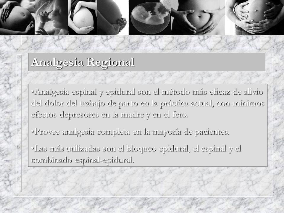Analgesia Regional Analgesia espinal y epidural son el método más eficaz de alivio del dolor del trabajo de parto en la práctica actual, con mínimos e
