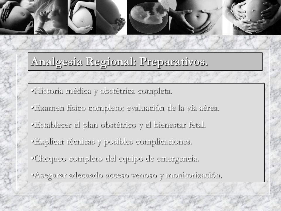 Analgesia Regional: Preparativos. Historia médica y obstétrica completa.Historia médica y obstétrica completa. Examen físico completo: evaluación de l