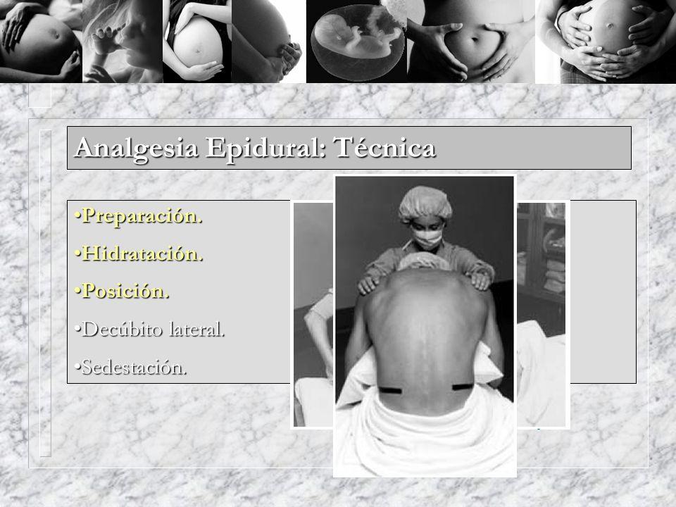 Analgesia Epidural: Técnica Preparación.Preparación. Hidratación.Hidratación. Posición.Posición. Decúbito lateral.Decúbito lateral. Sedestación.Sedest