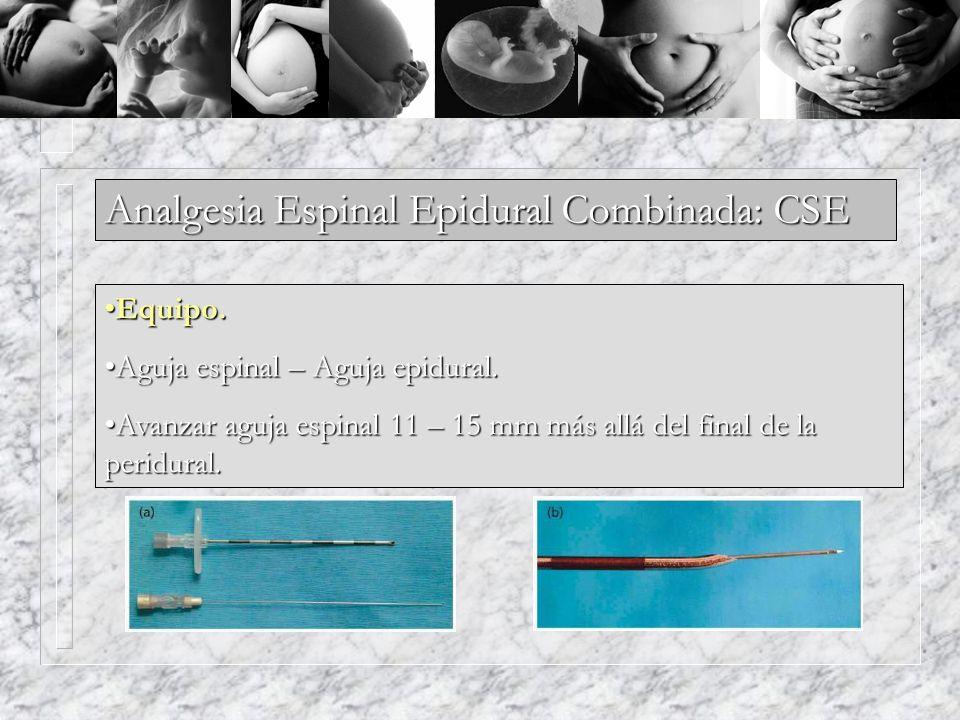 Analgesia Espinal Epidural Combinada: CSE Equipo.Equipo. Aguja espinal – Aguja epidural.Aguja espinal – Aguja epidural. Avanzar aguja espinal 11 – 15