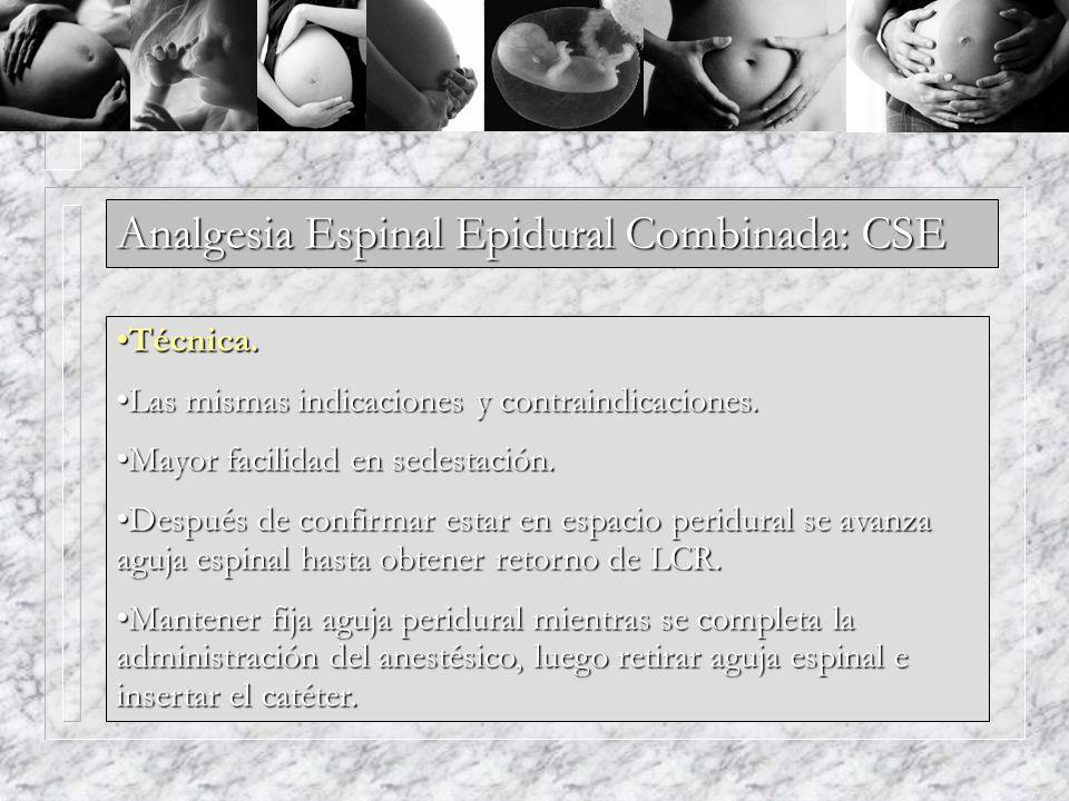 Analgesia Espinal Epidural Combinada: CSE Técnica.Técnica. Las mismas indicaciones y contraindicaciones.Las mismas indicaciones y contraindicaciones.