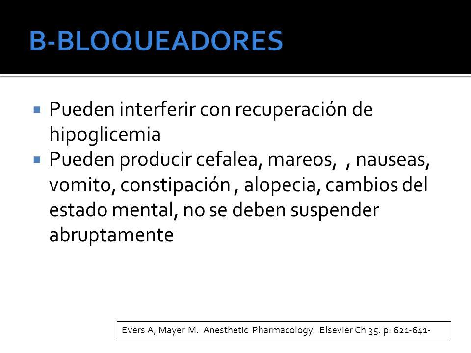 Pueden interferir con recuperación de hipoglicemia Pueden producir cefalea, mareos,, nauseas, vomito, constipación, alopecia, cambios del estado mental, no se deben suspender abruptamente Evers A, Mayer M.