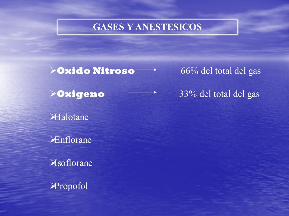 GASES Y ANESTESICOS Oxido Nitroso 66% del total del gas Oxigeno 33% del total del gas Halotane Enflorane Isoflorane Propofol