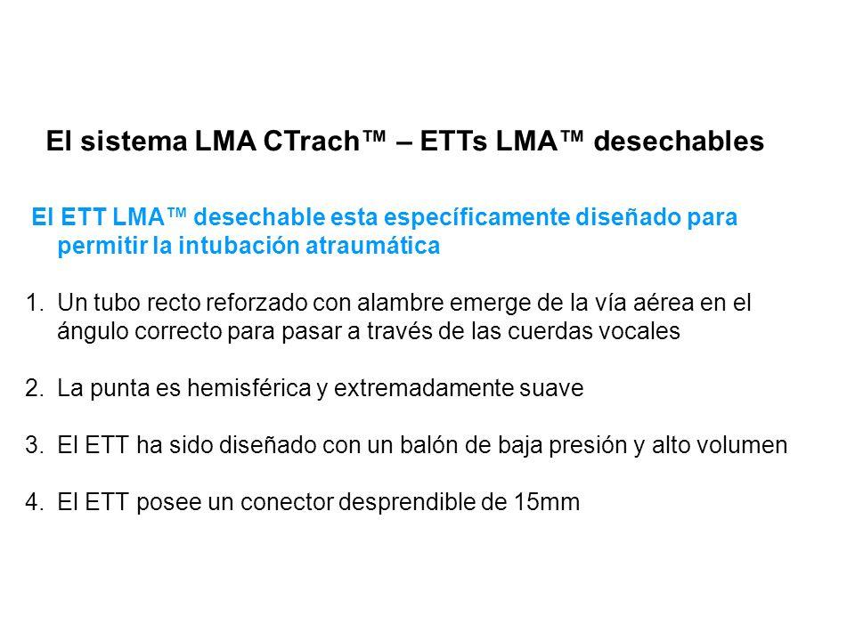 El sistema LMA CTrach – ETTs LMA desechables El ETT LMA desechable esta específicamente diseñado para permitir la intubación atraumática 1.Un tubo rec