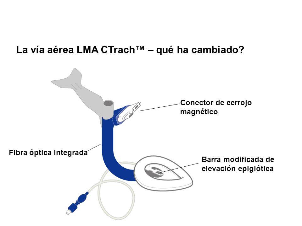 La vía aérea LMA CTrach – qué ha cambiado? Conector de cerrojo magnético Fibra óptica integrada Barra modificada de elevación epiglótica