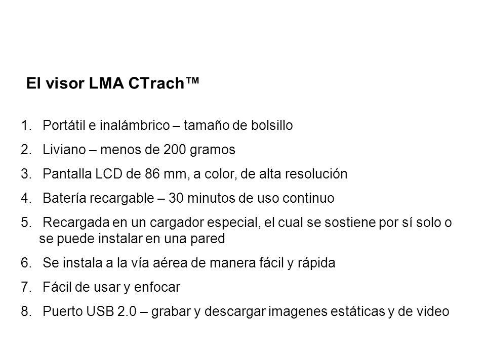 El visor LMA CTrach 1. Portátil e inalámbrico – tamaño de bolsillo 2. Liviano – menos de 200 gramos 3. Pantalla LCD de 86 mm, a color, de alta resoluc