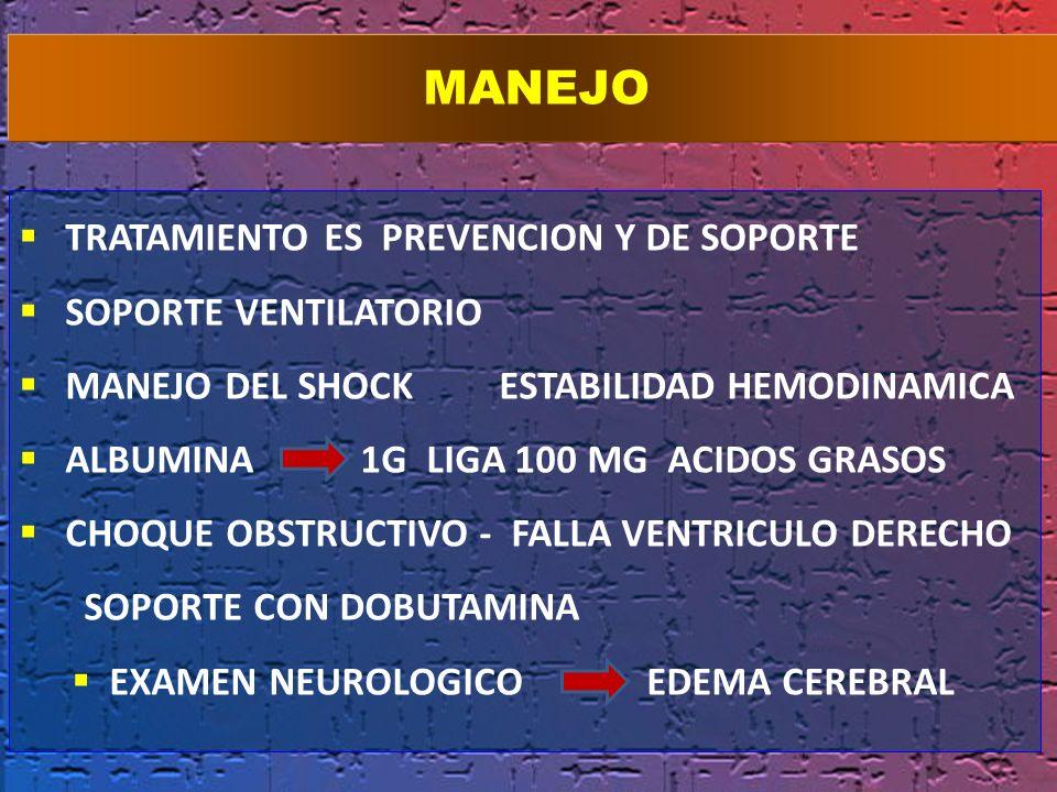 TRATAMIENTO ES PREVENCION Y DE SOPORTE SOPORTE VENTILATORIO MANEJO DEL SHOCK ESTABILIDAD HEMODINAMICA ALBUMINA 1G LIGA 100 MG ACIDOS GRASOS CHOQUE OBS