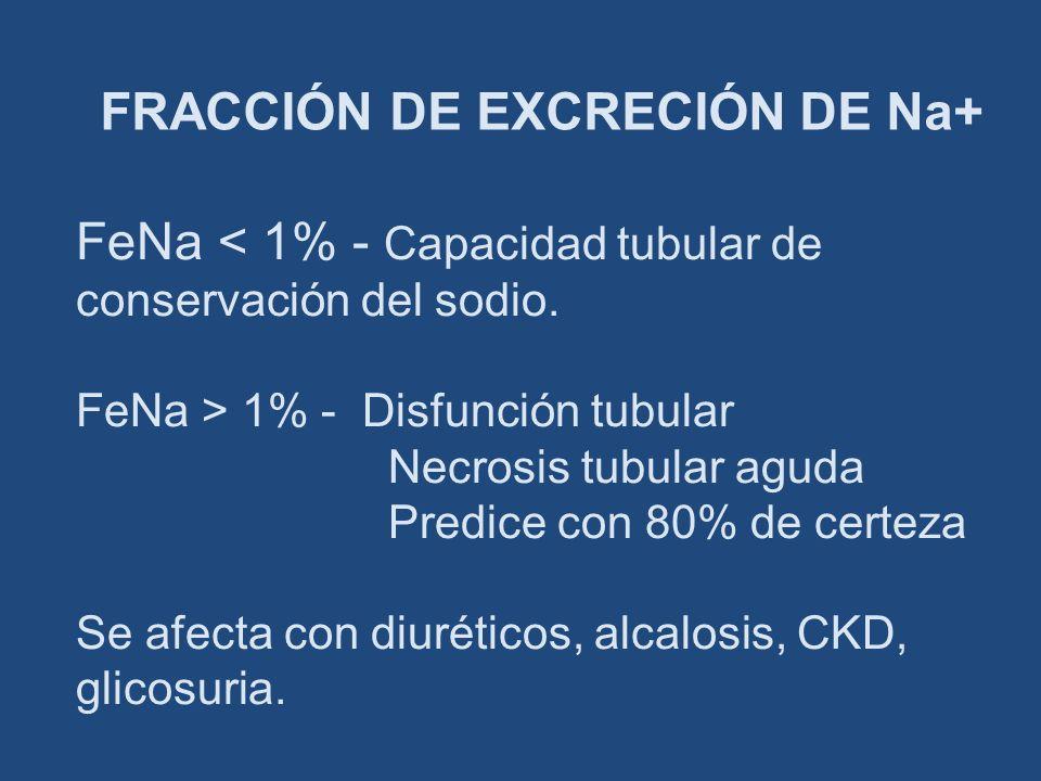 FRACCIÓN DE EXCRECIÓN DE Na+ FeNa < 1% - Capacidad tubular de conservación del sodio. FeNa > 1% - Disfunción tubular Necrosis tubular aguda Predice co