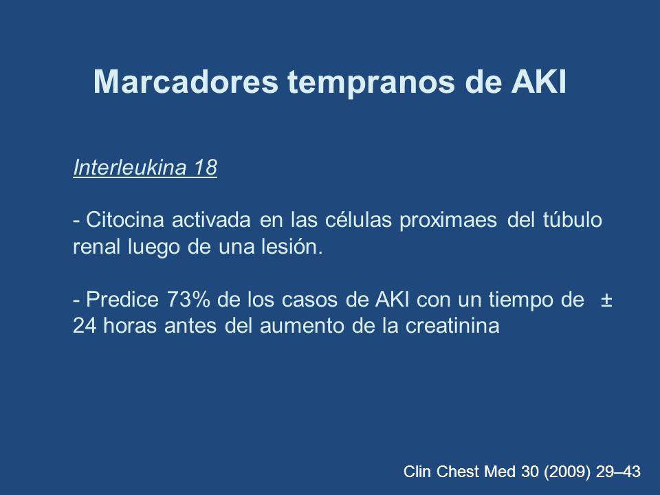 Marcadores tempranos de AKI Interleukina 18 - Citocina activada en las células proximaes del túbulo renal luego de una lesión. - Predice 73% de los ca