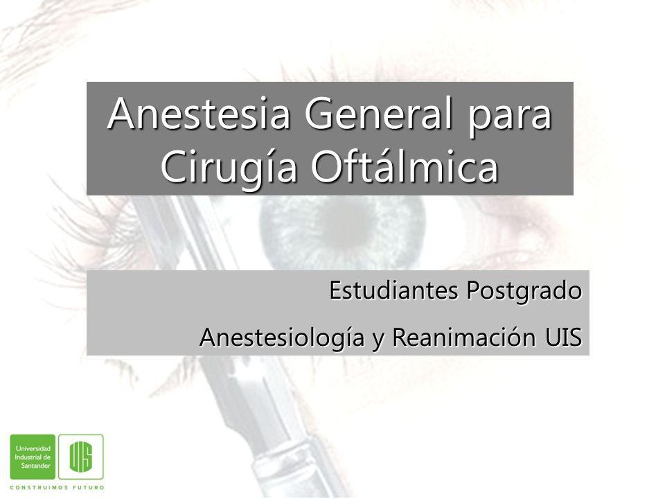 Anestesia General para Cirugía Oftálmica Estudiantes Postgrado Anestesiología y Reanimación UIS