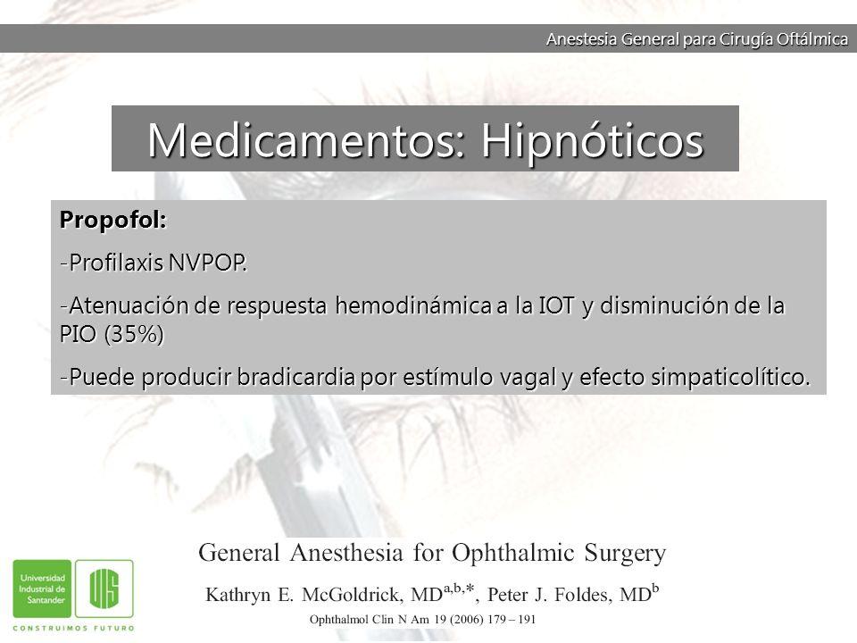 Anestesia General para Cirugía Oftálmica Propofol: -Profilaxis NVPOP. -Atenuación de respuesta hemodinámica a la IOT y disminución de la PIO (35%) -Pu