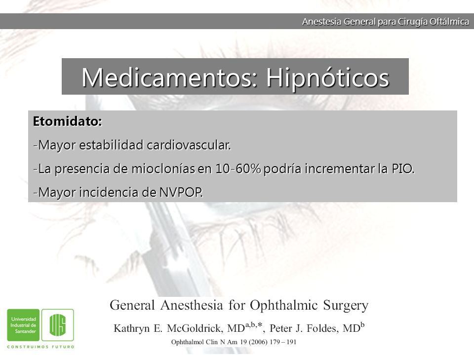 Anestesia General para Cirugía Oftálmica Etomidato: -Mayor estabilidad cardiovascular. -La presencia de mioclonías en 10-60% podría incrementar la PIO