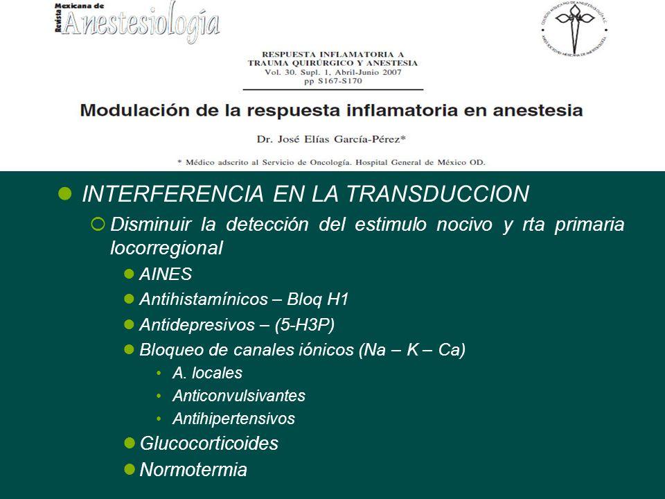 INTERFERENCIA EN LA TRANSDUCCION Disminuir la detección del estimulo nocivo y rta primaria locorregional AINES Antihistamínicos – Bloq H1 Antidepresiv