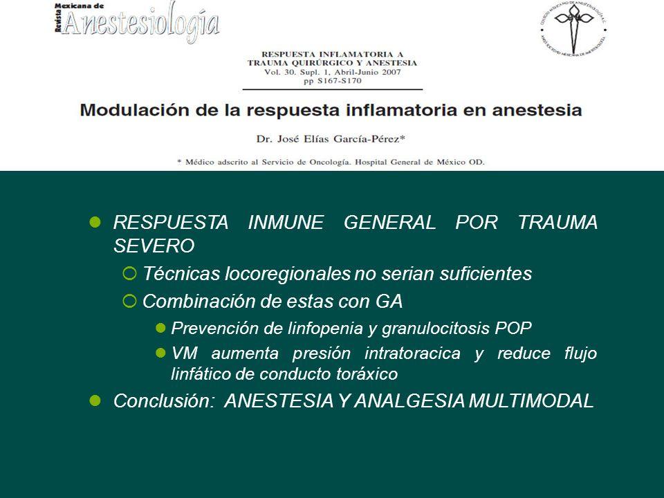 RESPUESTA INMUNE GENERAL POR TRAUMA SEVERO Técnicas locoregionales no serian suficientes Combinación de estas con GA Prevención de linfopenia y granul