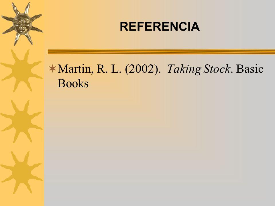 REFERENCIA Martin, R. L. (2002). Taking Stock. Basic Books