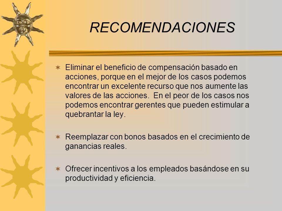 RECOMENDACIONES Eliminar el beneficio de compensación basado en acciones, porque en el mejor de los casos podemos encontrar un excelente recurso que nos aumente las valores de las acciones.