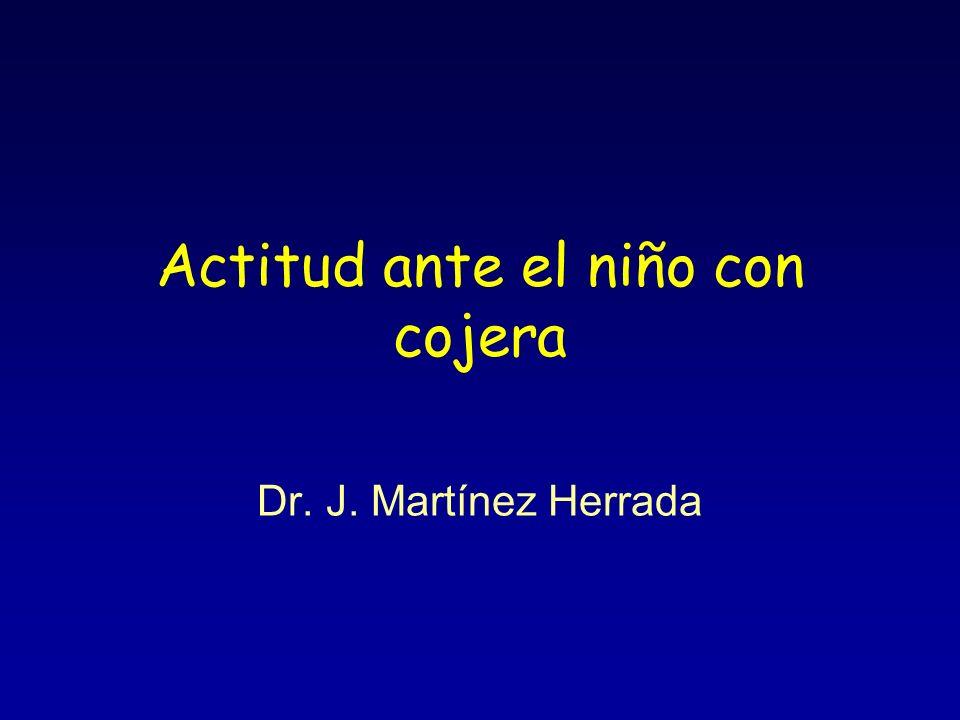 Actitud ante el niño con cojera Dr. J. Martínez Herrada