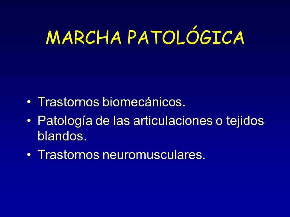 MARCHA PATOLÓGICA Trastornos biomecánicos. Patología de las articulaciones o tejidos blandos. Trastornos neuromusculares.