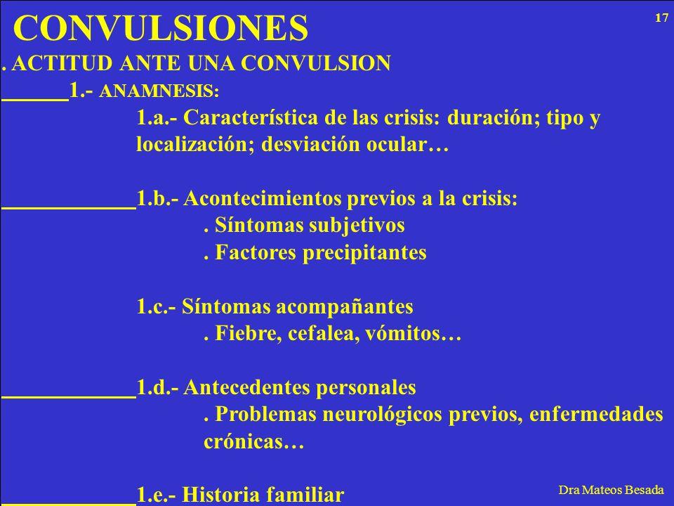CONVULSIONES Dra Mateos Besada. ACTITUD ANTE UNA CONVULSION 1.- ANAMNESIS: 1.a.- Característica de las crisis: duración; tipo y localización; desviaci