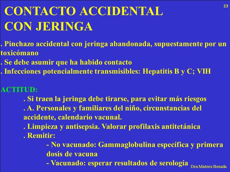 CONTACTO ACCIDENTAL CON JERINGA Dra Mateos Besada. Pinchazo accidental con jeringa abandonada, supuestamente por un toxicómano. Se debe asumir que ha