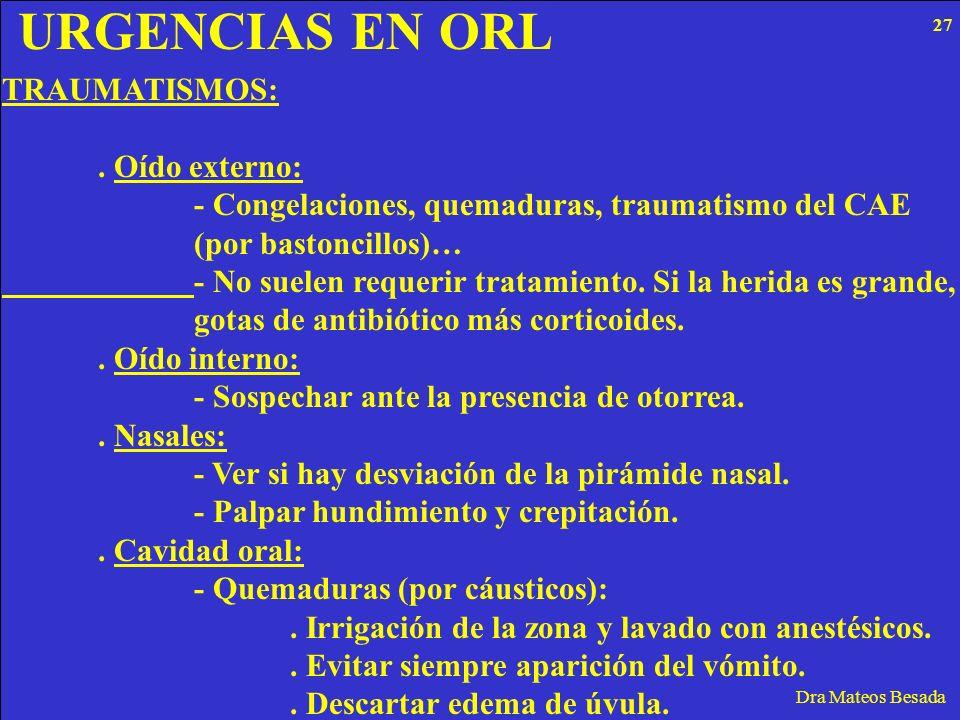 URGENCIAS EN ORL Dra Mateos Besada TRAUMATISMOS:. Oído externo: - Congelaciones, quemaduras, traumatismo del CAE (por bastoncillos)… - No suelen reque