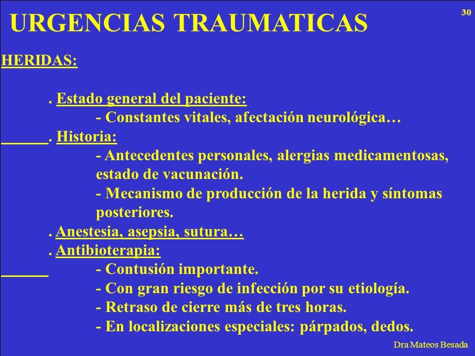 URGENCIAS TRAUMATICAS Dra Mateos Besada HERIDAS:. Estado general del paciente: - Constantes vitales, afectación neurológica…. Historia: - Antecedentes