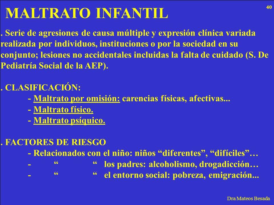 MALTRATO INFANTIL Dra Mateos Besada. Serie de agresiones de causa múltiple y expresión clínica variada realizada por individuos, instituciones o por l