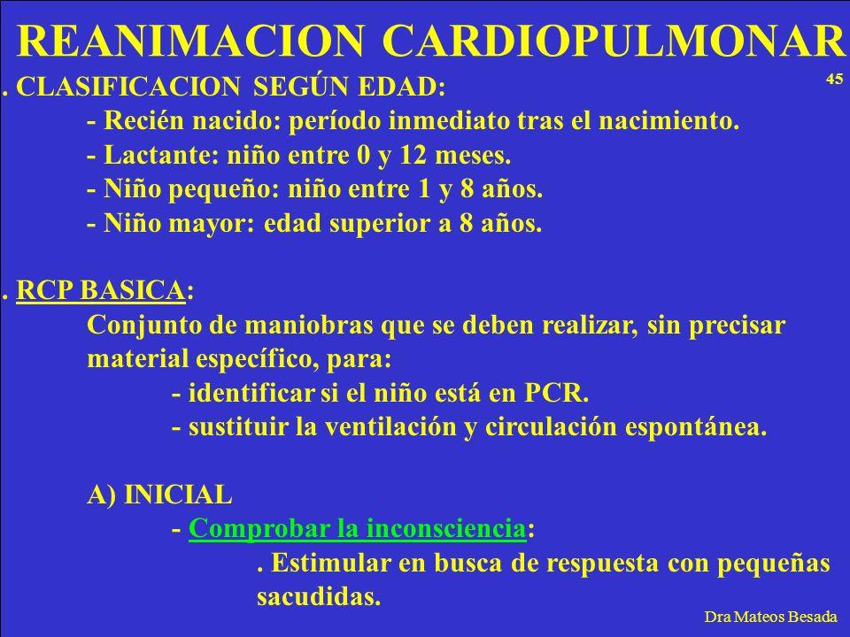 REANIMACION CARDIOPULMONAR Dra Mateos Besada. CLASIFICACION SEGÚN EDAD: - Recién nacido: período inmediato tras el nacimiento. - Lactante: niño entre
