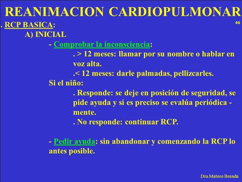 REANIMACION CARDIOPULMONAR Dra Mateos Besada. RCP BASICA: A) INICIAL - Comprobar la inconsciencia:. > 12 meses: llamar por su nombre o hablar en voz a