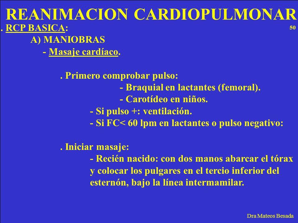 REANIMACION CARDIOPULMONAR Dra Mateos Besada. RCP BASICA: A) MANIOBRAS - Masaje cardíaco.. Primero comprobar pulso: - Braquial en lactantes (femoral).