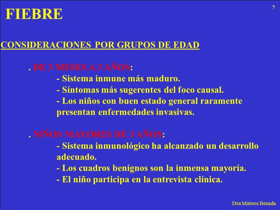 FIEBRE Dra Mateos Besada CONSIDERACIONES POR GRUPOS DE EDAD. DE 3 MESES A 3 AÑOS: - Sistema inmune más maduro. - Síntomas más sugerentes del foco caus