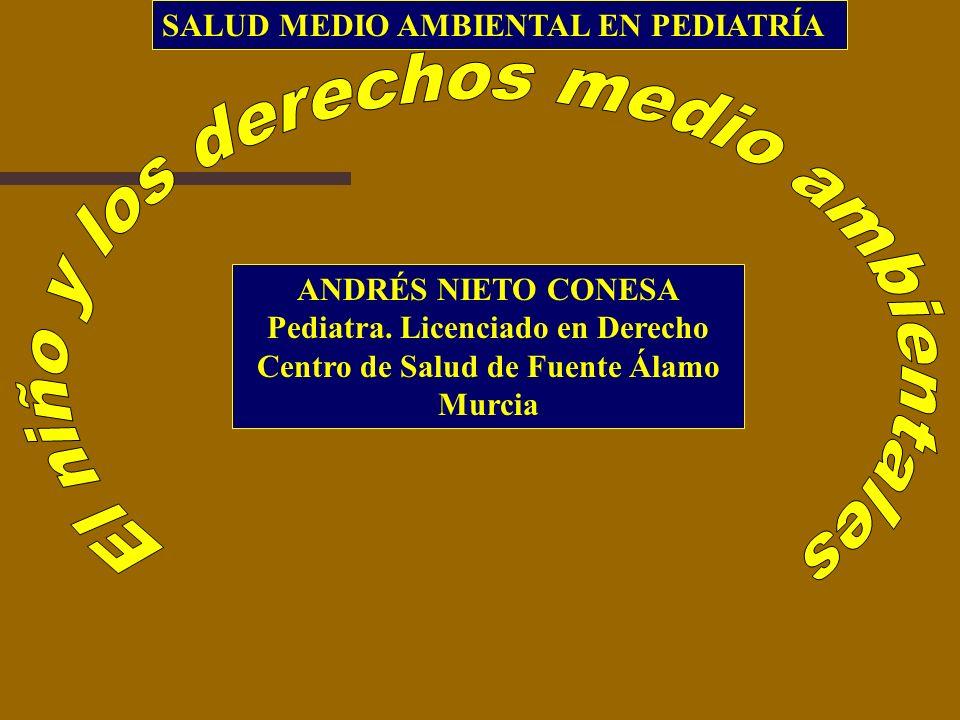 ANDRÉS NIETO CONESA Pediatra. Licenciado en Derecho Centro de Salud de Fuente Álamo Murcia SALUD MEDIO AMBIENTAL EN PEDIATRÍA