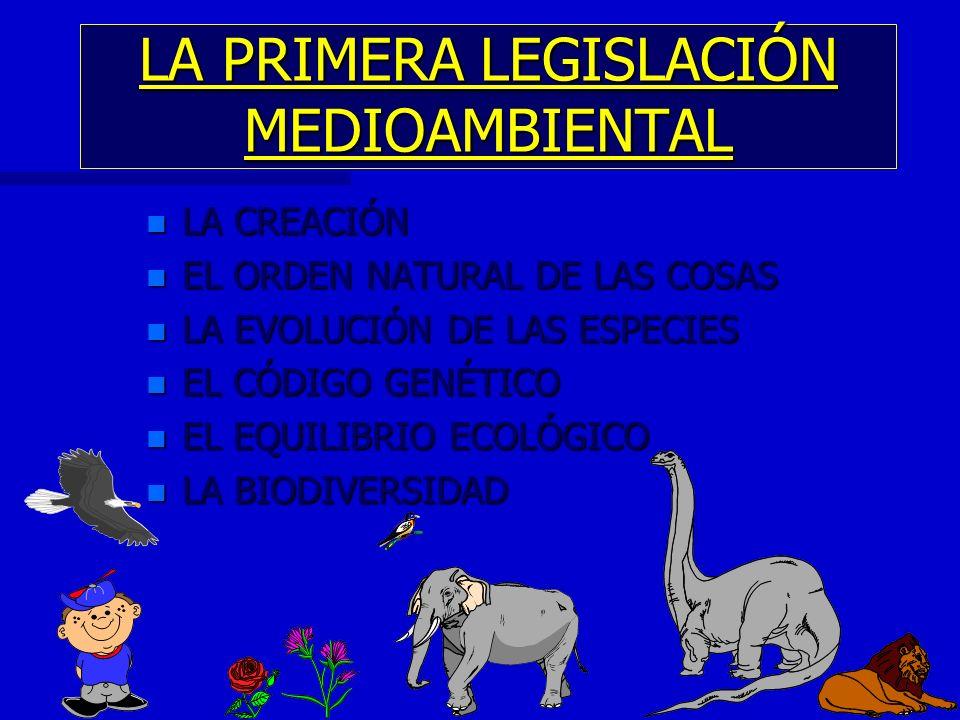 LA PRIMERA LEGISLACIÓN MEDIOAMBIENTAL n LA CREACIÓN n EL ORDEN NATURAL DE LAS COSAS n LA EVOLUCIÓN DE LAS ESPECIES n EL CÓDIGO GENÉTICO n EL EQUILIBRI