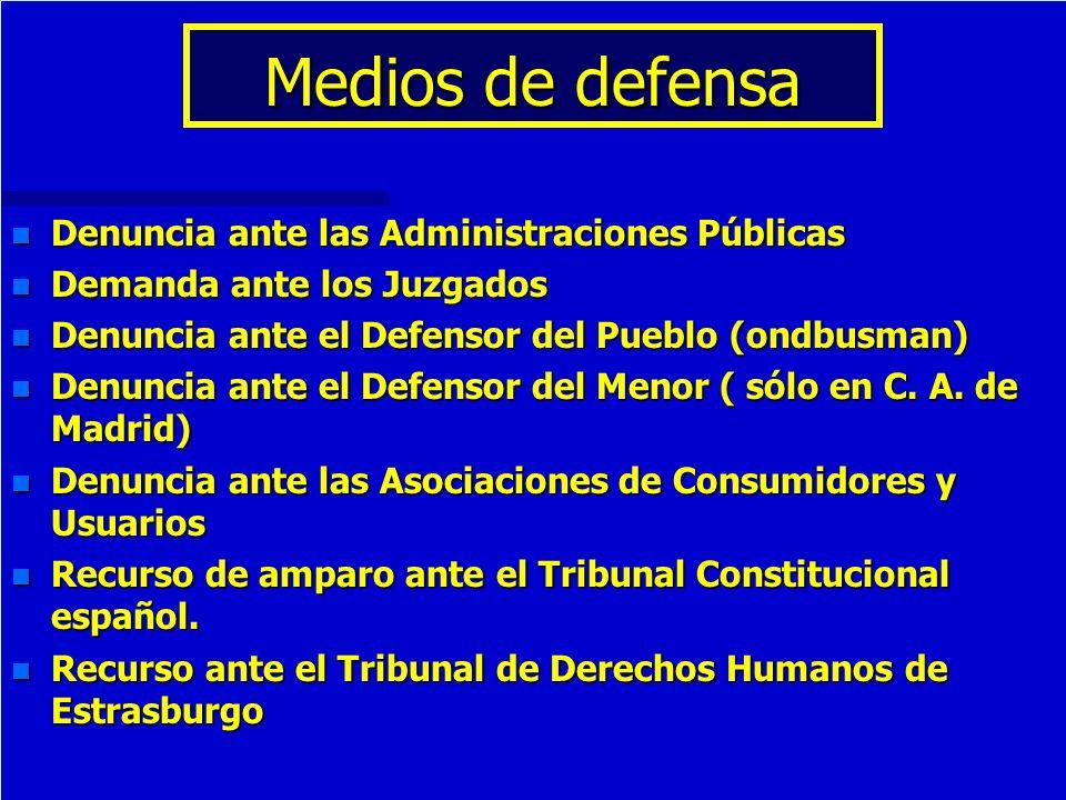 Medios de defensa n Denuncia ante las Administraciones Públicas n Demanda ante los Juzgados n Denuncia ante el Defensor del Pueblo (ondbusman) n Denun