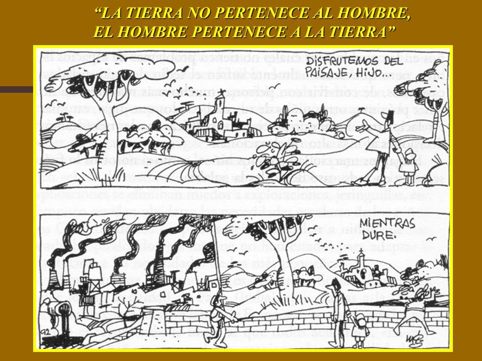 LA TIERRA NO PERTENECE AL HOMBRE, EL HOMBRE PERTENECE A LA TIERRA