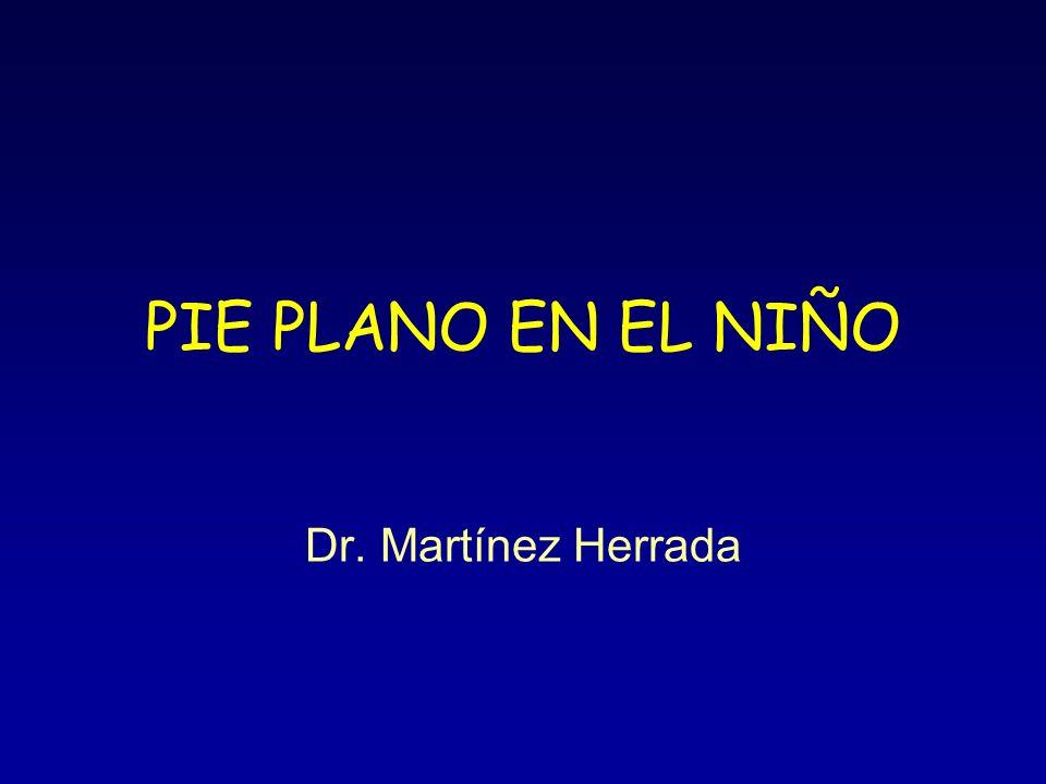 PIE PLANO EN EL NIÑO Dr. Martínez Herrada