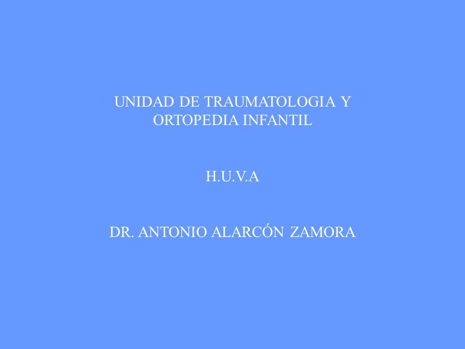 UNIDAD DE TRAUMATOLOGIA Y ORTOPEDIA INFANTIL H.U.V.A DR. ANTONIO ALARCÓN ZAMORA