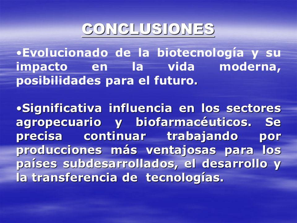 CONCLUSIONES.Evolucionado de la biotecnología y su impacto en la vida moderna, posibilidades para el futuro. Significativa influencia en los sectores