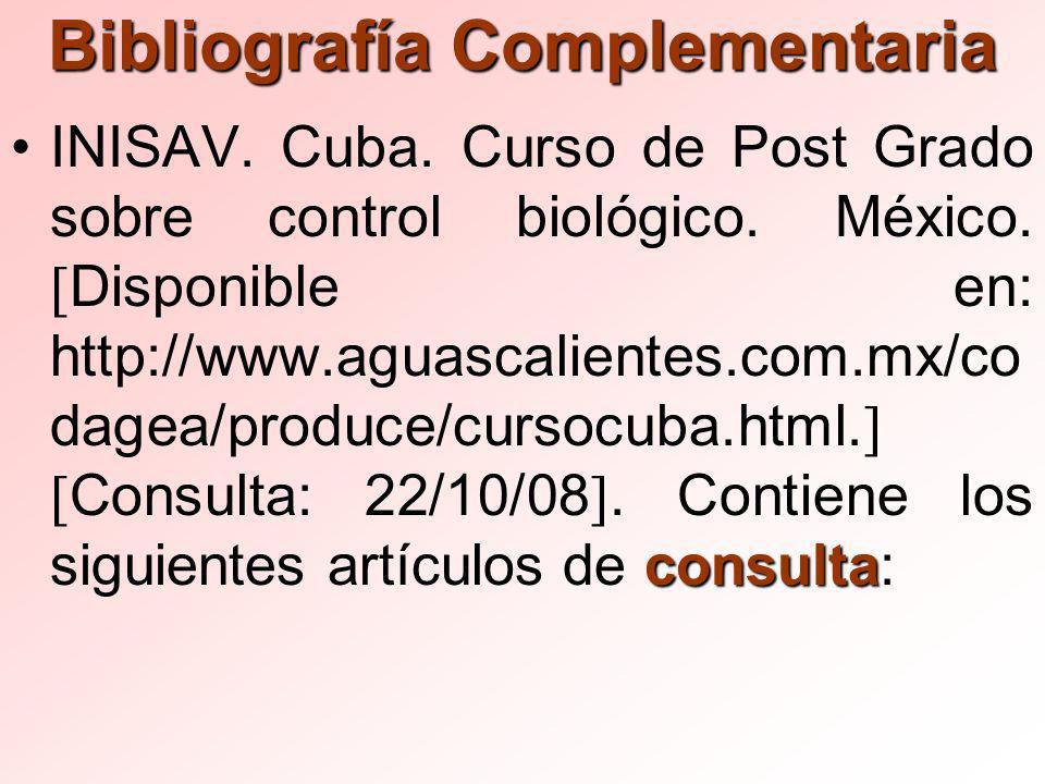 Bibliografía Complementaria consultaINISAV.Cuba. Curso de Post Grado sobre control biológico.